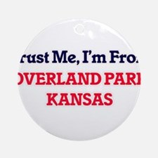 Trust Me, I'm from Overland Park Ka Round Ornament
