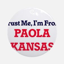 Trust Me, I'm from Paola Kansas Round Ornament