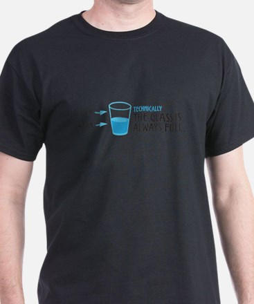 Technically, The Glass Is Always Full T-Shirt