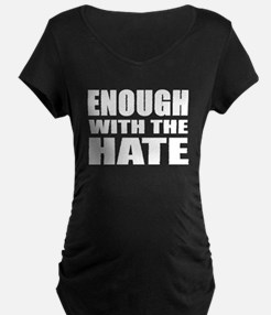 ENOUGH with the HATE Maternity T-Shirt