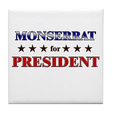 MONSERRAT for president Tile Coaster