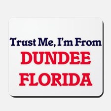 Trust Me, I'm from Dundee Florida Mousepad