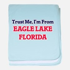Trust Me, I'm from Eagle Lake Florida baby blanket