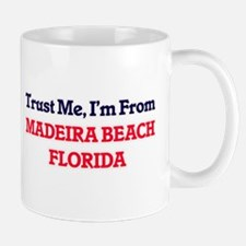 Trust Me, I'm from Madeira Beach Florida Mugs