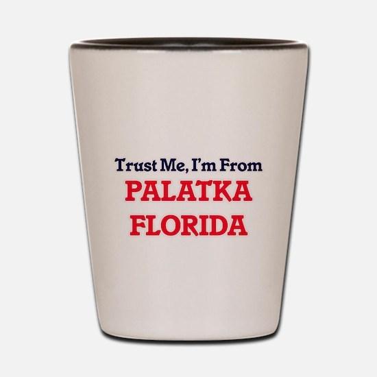 Trust Me, I'm from Palatka Florida Shot Glass