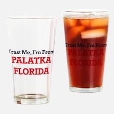 Trust Me, I'm from Palatka Florida Drinking Glass