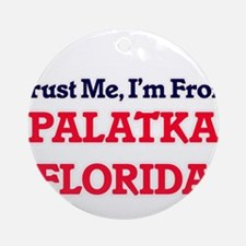 Trust Me, I'm from Palatka Florida Round Ornament