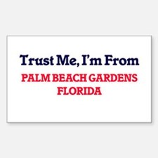 Trust Me, I'm from Palm Beach Gardens Flor Decal
