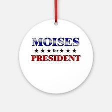 MOISES for president Ornament (Round)