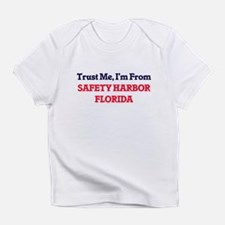 Trust Me, I'm from Safety Harbor Fl Infant T-Shirt