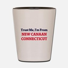 Trust Me, I'm from New Canaan Connectic Shot Glass