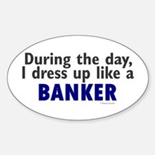 Dress Up Like A Banker Oval Decal