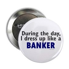 """Dress Up Like A Banker 2.25"""" Button"""