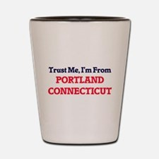 Trust Me, I'm from Portland Connecticut Shot Glass