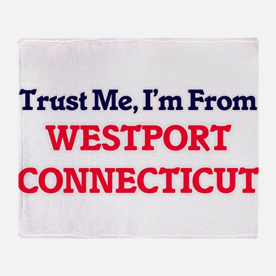 Trust Me, I'm from Westport Connecti Throw Blanket