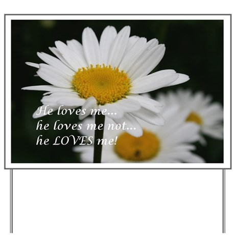 He loves me, he love me not... Yard Sign