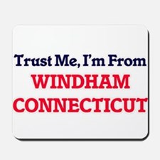 Trust Me, I'm from Windham Connecticut Mousepad
