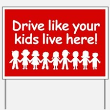 Drive like your kids lived here Yard Sign