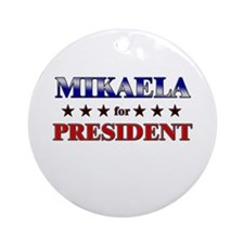 MIKAELA for president Ornament (Round)