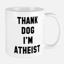 Thank Dog I'm Atheist Mug