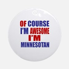 Of Course I Am Awesome Minnesotan Round Ornament