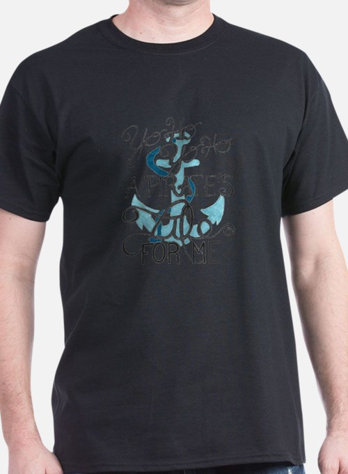 A Pirate'S Life For Me T-Shirt