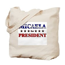 MICAELA for president Tote Bag