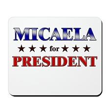 MICAELA for president Mousepad