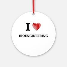 I Love Bioengineering Round Ornament