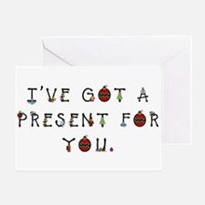 I've Got a Present for You Greeting Card