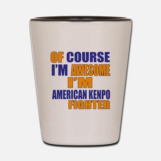 I Am Awesome American Kenpo Martial Art Shot Glass