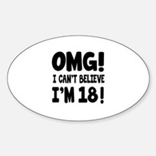 Omg I Can't Believe I Am 18 Sticker (Oval)