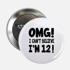 "Omg I Can't Believe I Am 12 2.25"" Button"