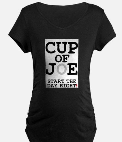 CUP OF JOE - START THE DAY RIGH Maternity T-Shirt