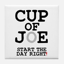 CUP OF JOE - START THE DAY RIGHT! Tile Coaster