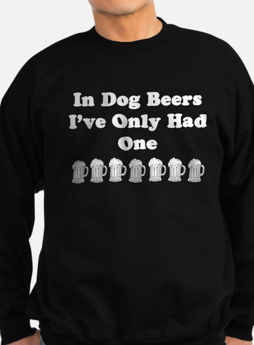 Cute In dog beers ive only had one Sweatshirt (dark)