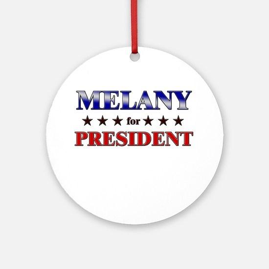 MELANY for president Ornament (Round)