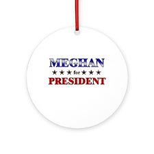 MEGHAN for president Ornament (Round)