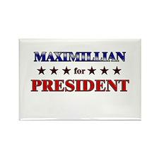 MAXIMILLIAN for president Rectangle Magnet