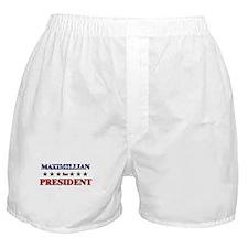 MAXIMILLIAN for president Boxer Shorts