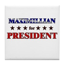MAXIMILLIAN for president Tile Coaster