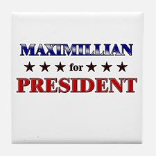 MAXIMILLIAN for president Tile Coaster