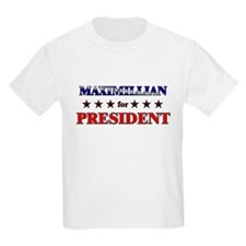 MAXIMILLIAN for president T-Shirt