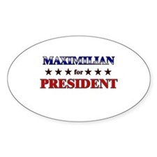 MAXIMILIAN for president Oval Decal