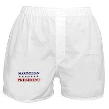 MAXIMILIAN for president Boxer Shorts