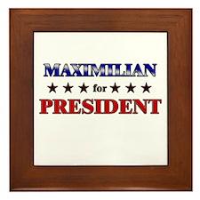 MAXIMILIAN for president Framed Tile