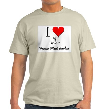 I Love My Nuclear Power Plant Worker Light T-Shirt