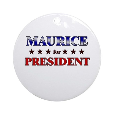 MAURICE for president Ornament (Round)