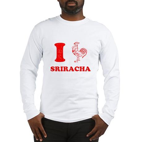 I Love Sriracha Long Sleeve T-Shirt