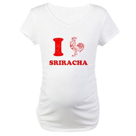 I Love Sriracha Maternity T-Shirt